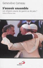 S'asseoir ensemble Les religions source de guerre ou de paix ? Ed. Médiaspaul France